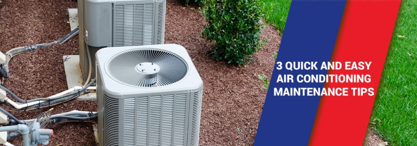 3 Quick and Easy Air Conditioning Maintenance Tips